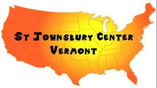 Saint Johnsbury (VT) United States  city photos gallery : How to Say or Pronounce USA Cities — Saint Johnsbury Center, Vermont