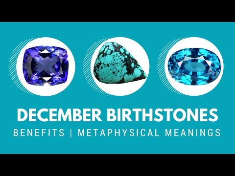 December Birthstones - The benefits and metaphysical meanings