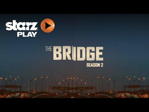 The Bridge Season 2 Now Streaming on STARZPlay.com