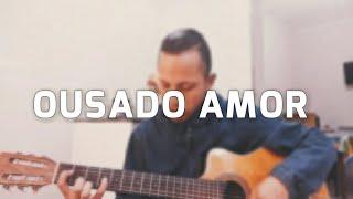 Mensagem de amor - Daniel Oliveira - Ousado  Amor Cover (Versão Isaías Saad)