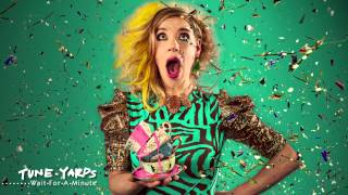 Wait for a Minute tUnE-yArDs