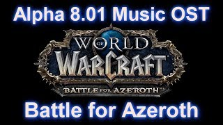 Battle for Azeroth Music OST - Alpha Patch 8.01 Music OST (Beta Complete)