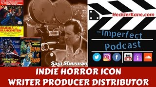 "http://hecklerkane.com/2017/05/independent-horror-film-icon-sam-sherman/This week we take the Imperfect Podcast on the road with indi horror film icon, Sam Sherman. Sam is has been an indie film maker, writer, producer and distributor that continues to work in the indie film industry today. Sam Sherman is an iconic indie horror filmmaker who learned film making at New York's City College Film Institute, where he ran ""Flash Gordon"" serials and ""The Mask of Fu Mancho"" in the student film program and made the 16mm short ""The Weird Stranger"" in a single day. The first picture he distributed was a re-release of The Scarlet Letter (1934) in 1964. He also worked in the publicity department of Hemisphere Pictures prior to forming the hugely successful production and distribution outfit Independent-International Pictures with Do-It-Yourself indie filmmaker 'Al Adamson (I)' in 1968. Independent-International produced and/or released a slew of movies in such genres as horror, Western, science fiction, comedy, action and even blaxploitation for the drive-in market throughout the 1960s, 1970s and 1980s. Sam is a humble, intelligent film maker who gravitates toward ""the weird."" We couldn't have asked for a better opportunity to learn from someone who made his mark in the film industry as an independent for decades. Part of 1 of this interview discusses Sam Sherman's background and early career. Stay tuned next week for Part 2."