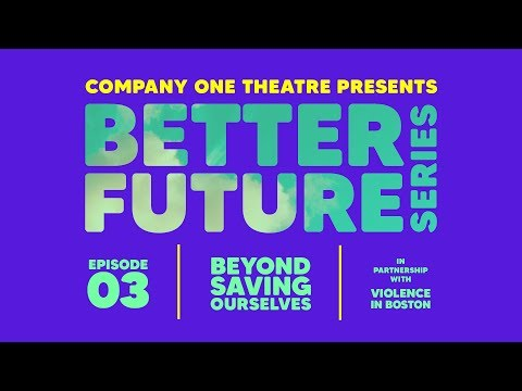Company One presents BETTER FUTURE Episode 3: Beyond Saving Ourselves