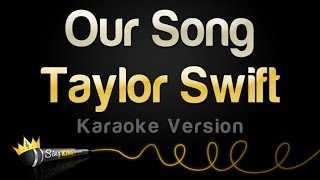 Taylor Swift - Our Song (Karaoke Version)