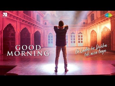 Good Morning | गुड मॉर्निंग | Ek Ladki Ko Dekha Toh Aisa Laga | Anil, Sonam, Rajkummar
