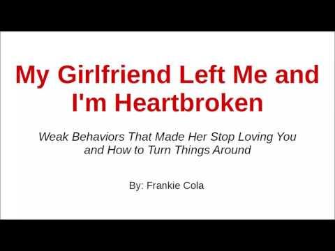 My Girlfriend Left Me and I'm Heartbroken