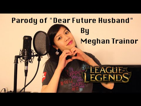 "League of Legends Parody of ""Dear Future Husband"" by Meghan Trainor"