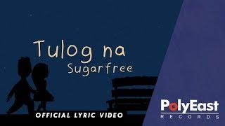 Download Lagu Sugarfree - Tulog Na - Official Lyric Video Mp3