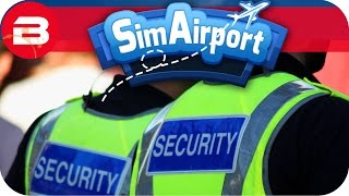 SIM AIRPORT Gameplay - SECURITY UPGRADES Lets Play SIMAIRPORT Alpha #11