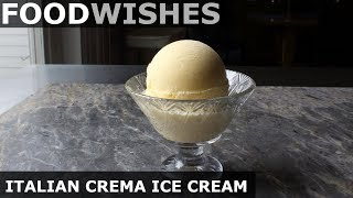 Italian Crema Ice Cream (Gelato alla Crema) - Food Wishes by Food Wishes