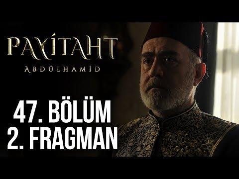 Payitaht Abdülhamid 47. Bölüm 2. Fragmanı