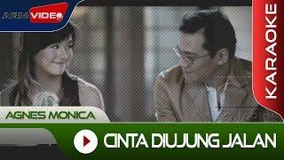 Video Agnes Monica - Cinta Diujung Jalan | Karaoke MP3, 3GP, MP4, WEBM, AVI, FLV Mei 2018