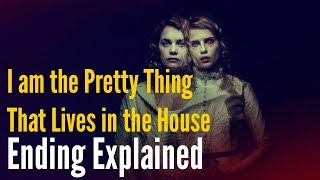 I Am The Pretty Thing That Lives In The House Ending Explained