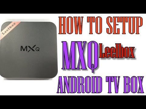 How to Setup MXQ by Leelbox Android Tv Box! and Tips
