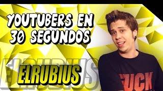 ELRUBIUS EN 30 SEGUNDOS