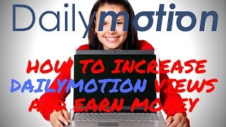 How to increase dailymotion views And earn money