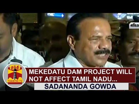 Mekedatu-Dam-Project-will-not-affect-Tamil-Nadu--Sadananda-Gowda-Statistics-Minister-Thanthi-TV