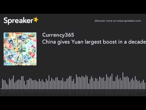 China gives Yuan largest boost in a decade