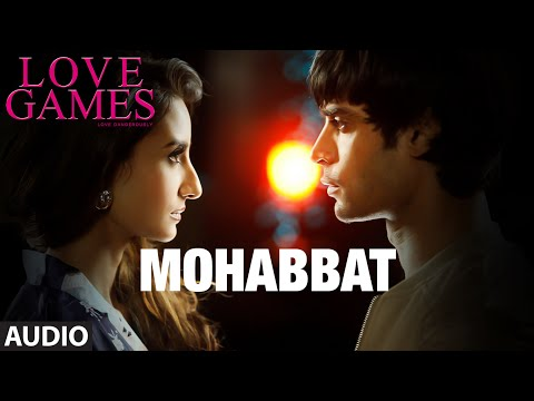 MOHABBAT Full Song Audio LOVE GAMES