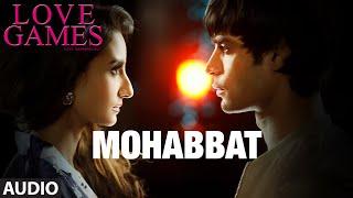 MOHABBAT Full Song Audio LOVE GAMES