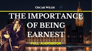 The Importance Of Being Earnest - Oscar Wilde - Full AudioBook - Listen, Read, & Relax