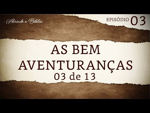 As Bem Aventuranças 3 de 13 | Abrindo a Bíblia