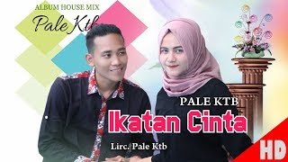 Video PALE KTB - IKATAN CINTA ( House Mix Pale Ktb Sep Tari - Tari ) HD Video Quality 2018. MP3, 3GP, MP4, WEBM, AVI, FLV Oktober 2018