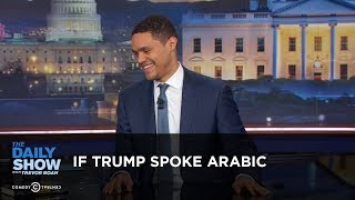 Video If Trump Spoke Arabic - Between the Scenes: The Daily Show MP3, 3GP, MP4, WEBM, AVI, FLV April 2018