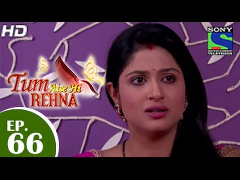 Video Tum Aise Hi Rehna - तुम ऐसे ही रहना - Episode 66 - 16th February 2015 download in MP3, 3GP, MP4, WEBM, AVI, FLV January 2017