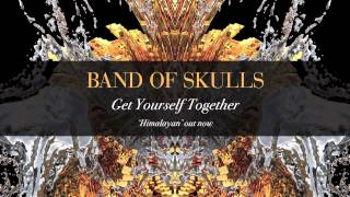 Get Yourself Together Band of Skulls