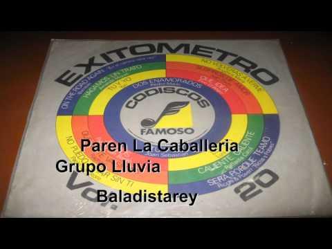 Paren La Caballeria  Grupo Lluvia:  Una muy buena cancion se escucho en 1983 fue un exito rotundo en Colombia no se si esta es la misma agrupacion Mexicana Lluvia espero que  me saquen de dudas gracias