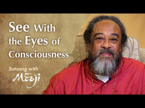 Mooji Video: See With the Eyes of Consciousness