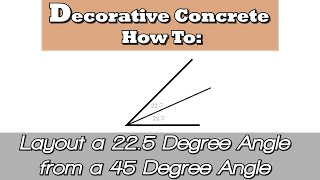 Decorative Concrete How To:  Layout a 22.5 Degree Angle from a 45 Degree Angle