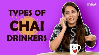 Idiva - Types Of Chai Drinkers We Come Across
