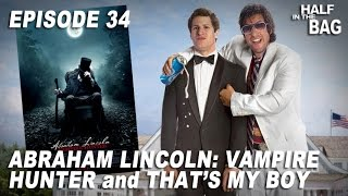 Video Half in the Bag Episode 34: Abraham Lincoln: Vampire Hunter and That's My Boy MP3, 3GP, MP4, WEBM, AVI, FLV Oktober 2018