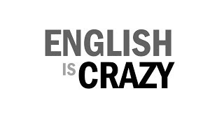 English Is Crazy!