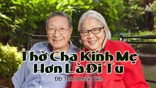 Thờ Cha Kính Mẹ Hơn Là Đi Tu- Thích Phước Tiến (2014)