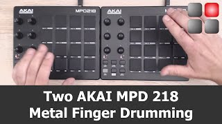 Two AKAI MPD 218 - Metal Finger Drumming