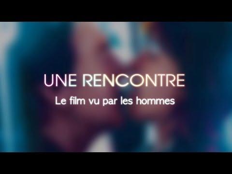 Une Rencontre - Le film vu par les hommes