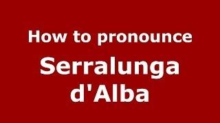 Serralunga d'Alba Italy  city photos gallery : How to pronounce Serralunga d'Alba (Italian/Italy) - PronounceNames.com