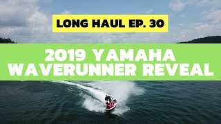 3. 2019 Yamaha WaveRunner Reveal – Long Haul Ep. 30