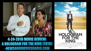 4-24-2016 MOVIE REVIEW: A HOLOGRAM FOR THE KING (2016) -NEWSANDMOVIESRADIO.COM