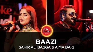 Video Sahir Ali Bagga & Aima Baig, Baazi, Coke Studio Season 10, Episode 3. MP3, 3GP, MP4, WEBM, AVI, FLV Agustus 2018