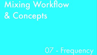Mixing Workflow & Concepts: Part_07 - Frequency