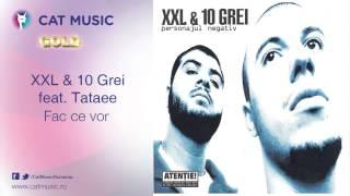 XXL&10 Grei feat. Tataee - Fac ce vor