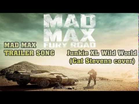 max - Mad Max: Fury Road 2015 official trailer song Both Songs Combined First song Junkie XL Wild World ( Cat Stevens cover) Second song Ninja Tracks (Sovereign: Gears) – The Module Mad Max:...