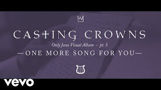 Video Casting Crowns - One More Song for You, Only Jesus Visual Album: Part 5 MP3, 3GP, MP4, WEBM, AVI, FLV Maret 2019