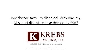 My doctor says I am disabled why was my Missouri disability case denied?