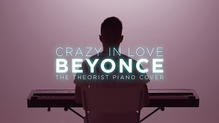 Beyonce - Crazy In Love (The Theorist Piano Cover)